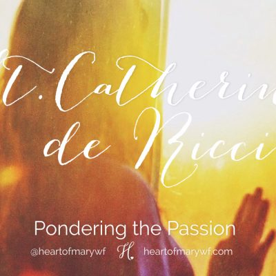 Pondering the Passion with St. Catherine de Ricci